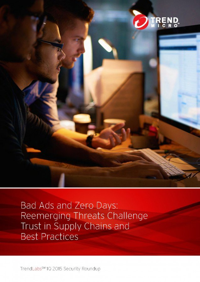 rpt-trendlabs-2015-1q-security-roundup-bad-ads-and-zero-days-reemerging-threats-challenge-tr_Page_01
